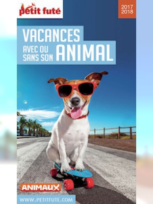 Vacances avec ou sans son animal 2017 Petit Futé